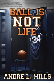 Ball Is Not Life ebook by Andre Mills