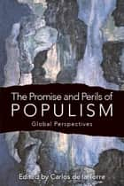 The Promise and Perils of Populism - Global Perspectives ebook by Carlos de la Torre, Paulina Ochoa, Andrew Arato,...
