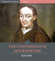 The Confessions of Jacob Boehme ebook by Jacob Boehme