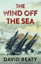 The Wind Off the Sea ebook by David Beaty