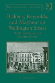 Dickens, Reynolds, and Mayhew on Wellington Street - The Print Culture of a Victorian Street ebook by Dr Mary L Shannon,Professor Vincent Newey,Professor Joanne Shattock