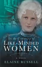 In the Company of Like-Minded Women ebook by Elaine Russell