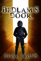 Bedlam's Door ebook by Derek Elkins