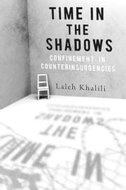 Time in the Shadows - Confinement in Counterinsurgencies ebook by Laleh Khalili