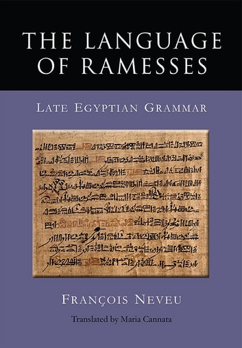 The Language of Ramesses - Late Egyptian Grammar ebook by Francois Nevue,Maria Cannata