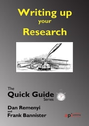 Writing up the Research: For a dissertation or Thesis: The Quick Guide Series ebook by Dan   Remenyi,Frank  Bannister
