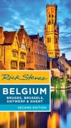 Rick Steves Belgium: Bruges, Brussels, Antwerp & Ghent ebook by Rick Steves, Gene Openshaw