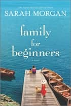 Family for Beginners - A Novel ebook by Sarah Morgan