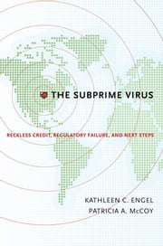 The Subprime Virus : Reckless Credit Regulatory Failure and Next Steps - Reckless Credit, Regulatory Failure, and Next Steps ebook by Kathleen C. Engel;Patricia A. McCoy
