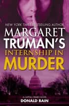 Margaret Truman's Internship in Murder - A Capital Crimes Novel ebook by Margaret Truman, Donald Bain