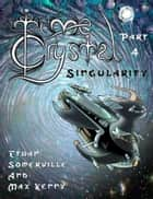 Time Crystal 4: The Singularity ebook by Ethan Somerville, Max Kenny