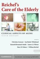 Reichel's Care of the Elderly ebook by Christine  Arenson,Jan  Busby-Whitehead,Kenneth Brummel-Smith,James G.  O'Brien,Mary H. Palmer,William Reichel
