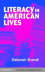 Literacy in American Lives ebook by Brandt, Deborah