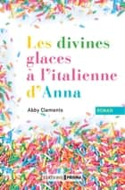 Les divines glaces italiennes d'Anna ebook by Abby Clements, Maryse Leynaud