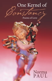 One Kernel of Constancy - Poems of Love ebook by Norma Paul