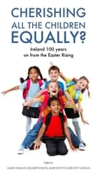 Cherishing All the Children Equally?: Children in Ireland 100 years on from the Easter Rising ebook by James Williams,Elizabeth Nixon,Emer Smyth