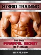 Hybrid Training: The Most Powerful Secret in Fitness ebook by