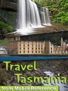 Travel Tasmania, Australia: Illustrated Guide & Maps. Including Hobart and more ebook by