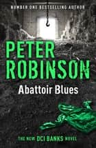 Abattoir Blues - DCI Banks 22 ebook by Peter Robinson