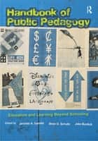 Handbook of Public Pedagogy ebook by Jennifer A. Sandlin,Brian D. Schultz,Jake Burdick