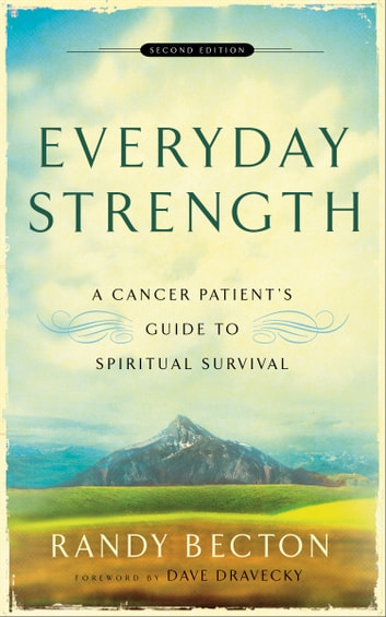 Everyday Strength - A Cancer Patient's Guide to Spiritual Survival ebook by Randy Becton