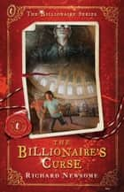 The Billionaire's Curse: The Billionaire Trilogy Book 1 - The Billionaire Series Book 1 ebook by Richard Newsome