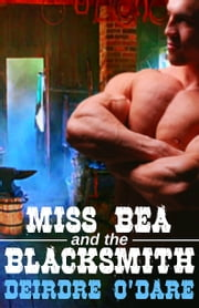 Miss Bea And The Blacksmith ebook by Deirdre O'Dare