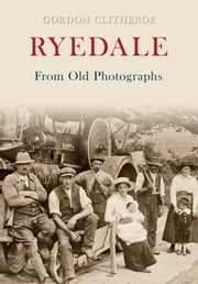 Ryedale from Old Photographs ebook by Gordon Clitheroe