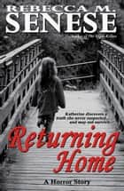 Returning Home: A Horror Story ebook by Rebecca M. Senese