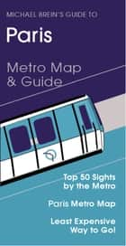 Paris Travel Guide - Metro Map & Guide ebook by Michael Brein