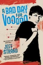 A Bad Day for Voodoo ebook by Jeff Strand