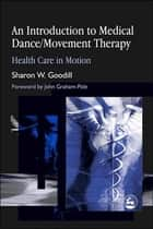 An Introduction to Medical Dance/Movement Therapy - Health Care in Motion ebook by