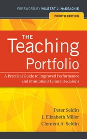 The Teaching Portfolio - A Practical Guide to Improved Performance and Promotion/Tenure Decisions ebook by Peter Seldin,J. Elizabeth Miller,Clement A. Seldin,Wilbert McKeachie