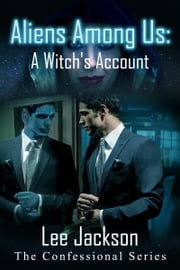 Aliens Among Us: A Witch's Account ebook by Lee Jackson