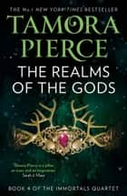 The Realms of the Gods (The Immortals, Book 4) eBook by Tamora Pierce