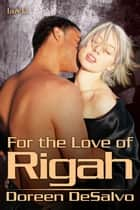 For The Love Of Rigah ebook by Doreen DeSalvo