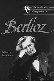 The Cambridge Companion to Berlioz ebook by Peter Bloom