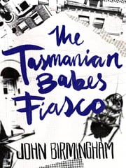 The Tasmanian Babes Fiasco ebook by John Birmingham