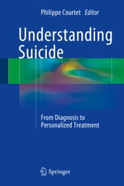 Understanding Suicide - From Diagnosis to Personalized Treatment ebook by Philippe Courtet