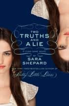 Two Truths and a Lie: A Lying Game Novel ebook by Sara Shepard
