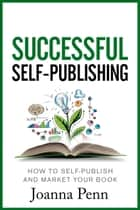 Successful Self-Publishing - How to self-publish and market your book in ebook, print and audiobook formats eBook by Joanna Penn