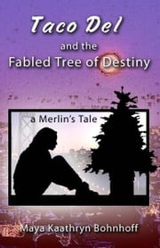 Taco Del & The Fabled Tree Of Destiny ebook by Maya Kaathryn Bohnhoff