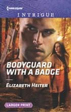 Bodyguard with a Badge ebook by Elizabeth Heiter