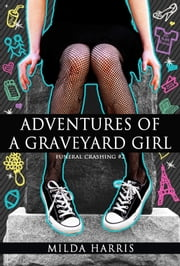 Adventures of a Graveyard Girl (Funeral Crashing Mysteries #2) ebook by Milda Harris