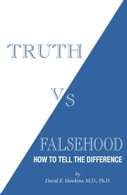 Truth vs. Falsehood - How To Tell the Difference ebook by David R. Hawkins
