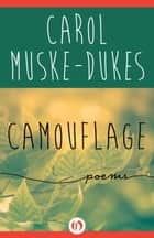 Camouflage ebook by Carol Muske-Dukes