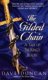 Gilded Chain - A Tale Of The King's Blades ebook by Dave Duncan