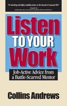 Listen to Your Work - Job-Active Advice from a Battle-Scarred Mentor ebook by Collins Andrews