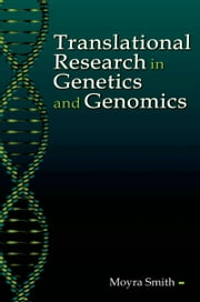 Translational Research in Genetics and Genomics ebook by Moyra Smith, M.D.