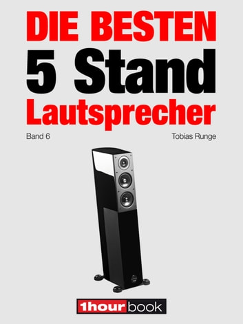 Die besten 5 Stand-Lautsprecher (Band 6) - 1hourbook ebook by Tobias Runge,Christian Gather,Roman Maier,Michael Voigt